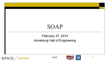 SOAP February 27, 2014 Armstrong Hall of Engineering 1 SOAP.