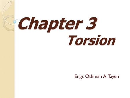 Chapter 3 Torsion Torsion Engr. Othman A. Tayeh. DEFORMATIONS IN A CIRCULAR SHAFT Φ the angle of twist.