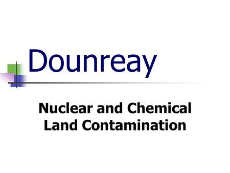 Dounreay Nuclear and Chemical Land Contamination.
