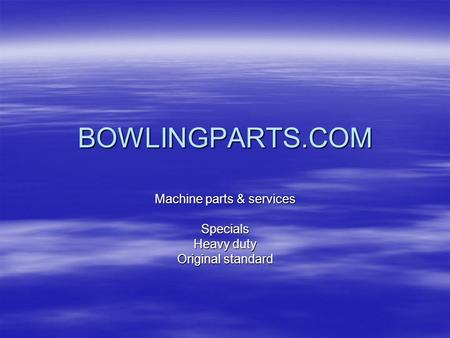 BOWLINGPARTS.COM Machine parts & services Specials Heavy duty Original standard.