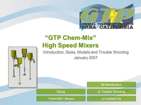 """GTP Chem-Mix"" High Speed Mixers Introduction, Sizes, Models and Trouble Shooting January 2007 Sizing ""Chem-Mix"" Mixers  Trouble Shooting  Contact Us."