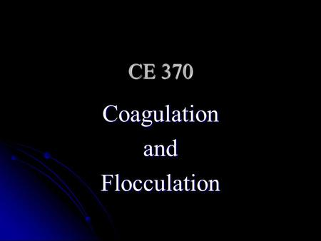 CE 370 CoagulationandFlocculation. Definitions Coagulation Is Coagulation Is The addition and rapid mixing of coagulants The addition and rapid mixing.