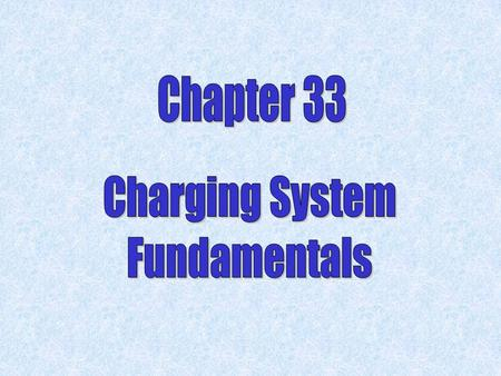 Chapter 33 Charging System Fundamentals.