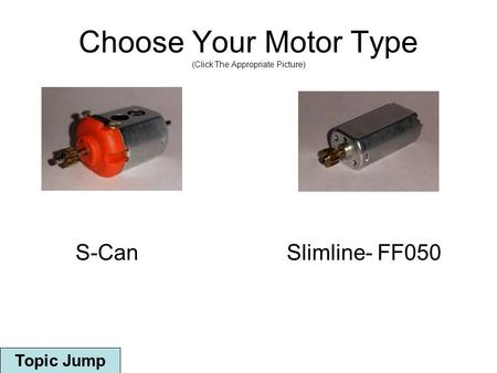 Choose Your Motor Type (Click The Appropriate Picture) S-CanSlimline- FF050 Topic Jump.