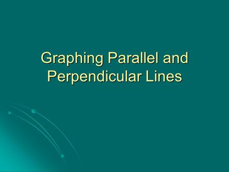 Graphing Parallel and Perpendicular Lines. Review Slope intercept form y = mx + b m = slope m = slope b = y-intercept Slope Formula.