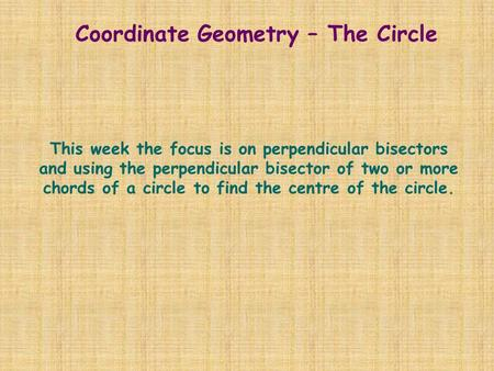 This week the focus is on perpendicular bisectors and using the perpendicular bisector of two or more chords of a circle to find the centre of the circle.
