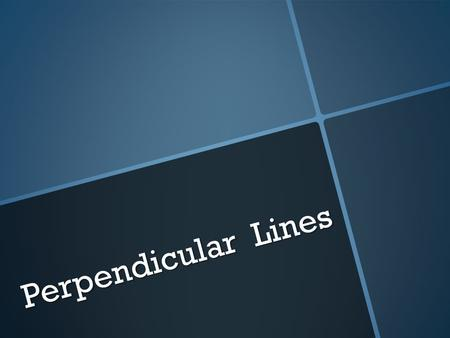 Perpendicular Lines. ┴ Perpendicular lines are lines that intersect in a right angle. ┴ The slopes of perpendicular lines are negative reciprocals of.