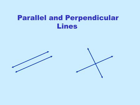 Parallel and Perpendicular Lines. Slope-Intercept Form Useful for graphing since m is the slope and b is the y-intercept Point-Slope Form Use this form.