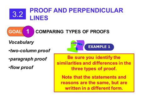 GOAL 1 COMPARING TYPES OF PROOFS EXAMPLE 1 Vocabulary two-column proof paragraph proof flow proof 3.2 PROOF AND PERPENDICULAR LINES Be sure you identify.