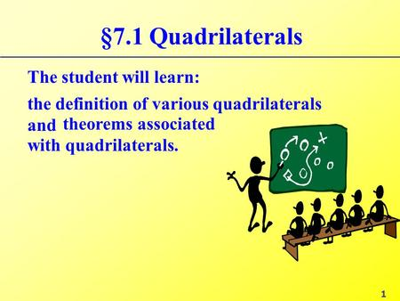 §7.1 Quadrilaterals The student will learn: the definition of various quadrilaterals and 1 theorems associated with quadrilaterals.