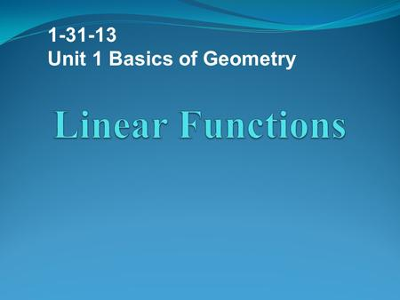 1-31-13 Unit 1 Basics of Geometry Linear Functions.