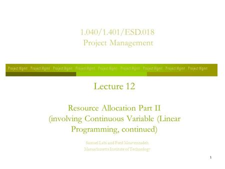 1 Lecture 12 Resource Allocation Part II (involving Continuous Variable (Linear Programming, continued) Samuel Labi and Fred Moavenzadeh Massachusetts.