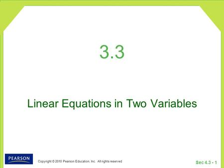 Copyright © 2010 Pearson Education, Inc. All rights reserved Sec 4.3 - 1 3.3 Linear Equations in Two Variables.