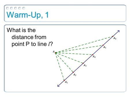 Warm-Up, 1 What is the distance from point P to line l ?