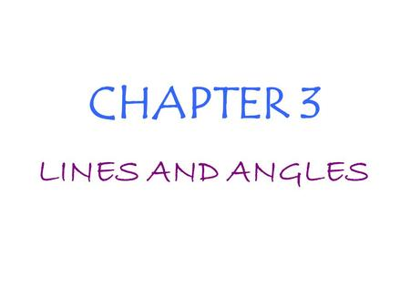 CHAPTER 3 LINES AND ANGLES PARALLEL LINES Def: line that do not intersect. Illustration: Notation: l | | m AB | | CD l m A B C D p. 129 28.