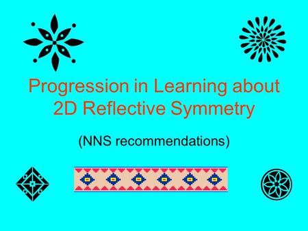 Progression in Learning about 2D Reflective Symmetry (NNS recommendations)