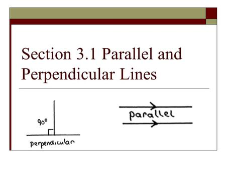 Section 3.1 Parallel and Perpendicular Lines. MAP TAP 2003-2004Parallel and Perpendicular Lines 2 Parallel Lines – lie on same plane and never intersect.
