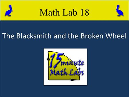 The Blacksmith and the Broken Wheel Math Lab 18. Purpose of Lab Use construction techniques to show how to take a portion of a circle and find the center.
