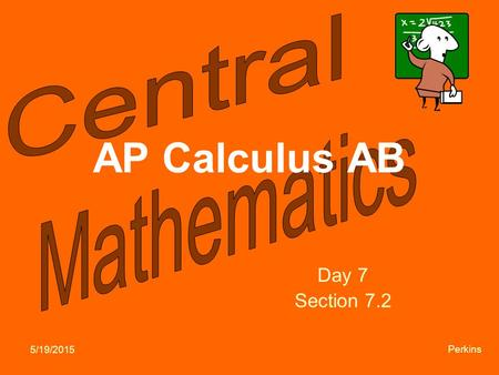 5/19/2015 Perkins AP Calculus AB Day 7 Section 7.2.
