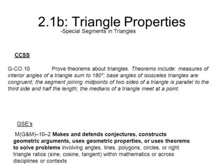 2.1b: Triangle Properties -Special Segments in Triangles M(G&M)–10–2 Makes and defends conjectures, constructs geometric arguments, uses geometric properties,