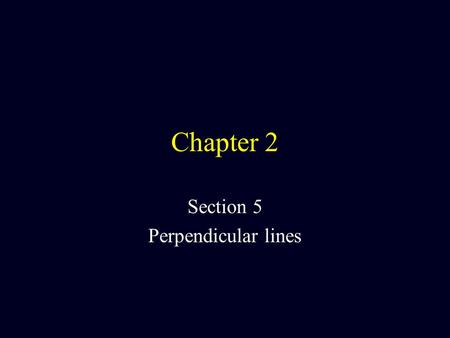 Chapter 2 Section 5 Perpendicular lines. Define: Perpendicular lines (  ) Two lines that intersect to form right or 90 o angles Remember all definitions.
