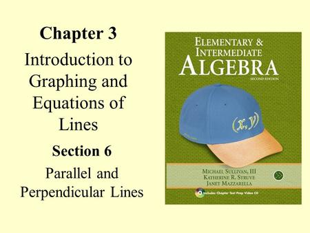 Chapter 3 Introduction to Graphing and Equations of Lines Section 6 Parallel and Perpendicular Lines.
