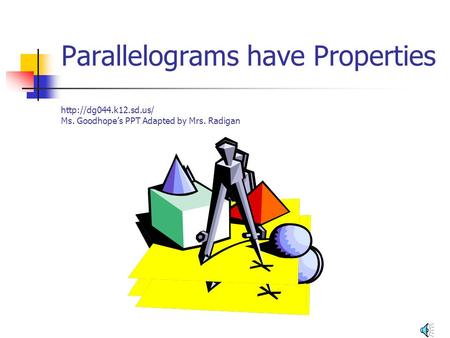 Parallelograms have Properties  Ms. Goodhope's PPT Adapted by Mrs. Radigan.