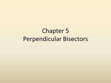 Chapter 5 Perpendicular Bisectors. Perpendicular bisector A segment, ray or line that is perpendicular to a segment at its midpoint.