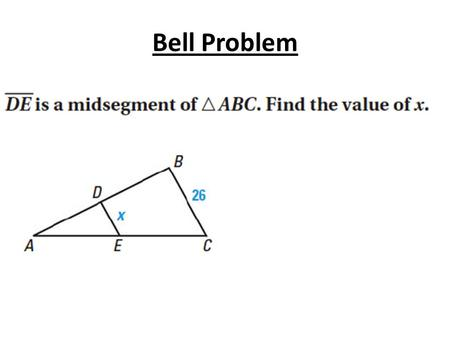 Bell Problem. 5.2 Use Perpendicular Bisectors Standards: 1.Describe spatial relationships using coordinate geometry 2.Solve problems in math and other.