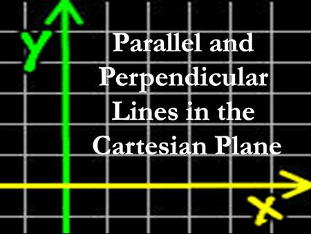 They are boring! They have no use in life. STEREOTYPES ABOUT PARALLEL AND PERPENDICULAR LINES.