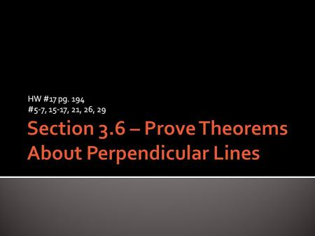 HW #17 pg. 194 #5-7, 15-17, 21, 26, 29.  Theorem 3.8  If two lines intersect to form two congruent angles that are a linear pair, then the lines must.