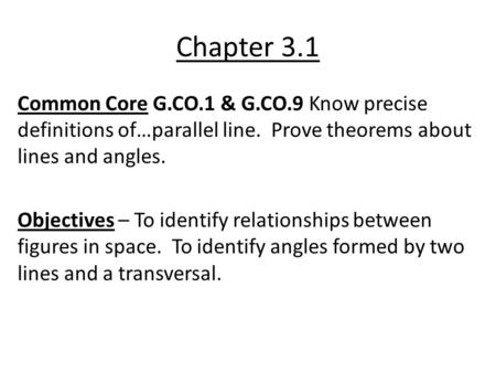 Chapter 3.1 Common Core G.CO.1 & G.CO.9 Know precise definitions of…parallel line. Prove theorems about lines and angles. Objectives – To identify relationships.