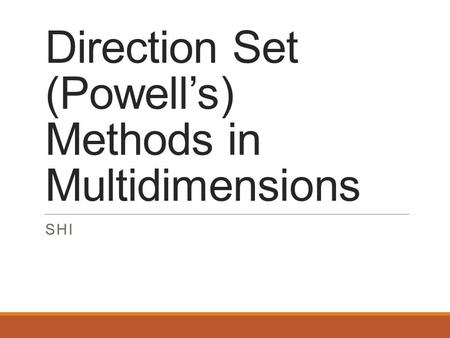 Direction Set (Powell's) Methods in Multidimensions SHI.