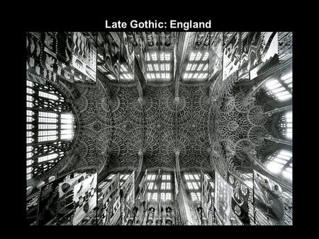 Late Gothic: England. Early English 1190-1290 English Decorated Gothic 1290-1350 Perpendicular Style 1350-1500 Intermittent French influence here: Early.