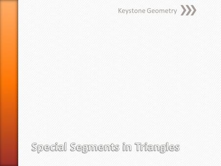 Keystone Geometry. » There are four types of segments in a triangle that create different relationships among the angles, segments, and vertices. ˃Medians.