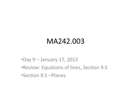 MA242.003 Day 9 – January 17, 2013 Review: Equations of lines, Section 9.5 Section 9.5 –Planes.