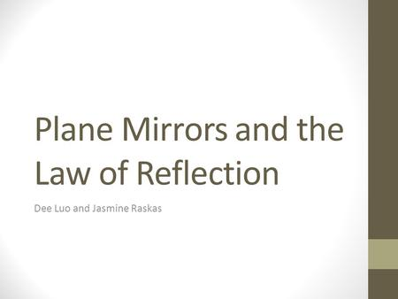 Plane Mirrors and the Law of Reflection Dee Luo and Jasmine Raskas.