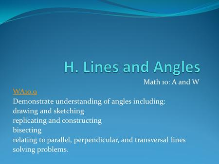 H. Lines and Angles Math 10: A and W WA10.9