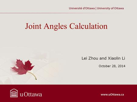 Joint Angles Calculation Lei Zhou and Xiaolin Li October 28, 2014.