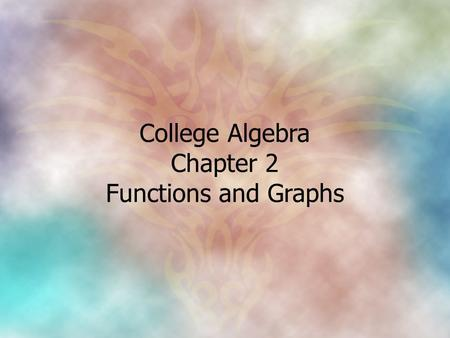 College Algebra Chapter 2 Functions and Graphs.