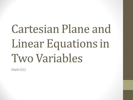 Cartesian Plane and Linear Equations in Two Variables Math 021.