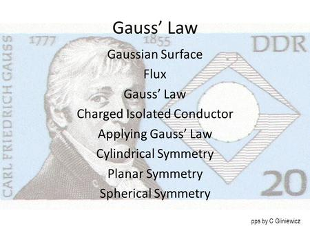 Gauss' Law Gaussian Surface Flux Gauss' Law Charged Isolated Conductor Applying Gauss' Law Cylindrical Symmetry Planar Symmetry Spherical Symmetry pps.