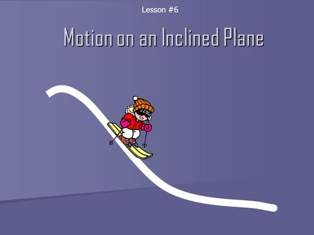 Motion on an Inclined Plane Lesson #6. Example Problem A skier weighing 562 N is resting on an incline of 30 degrees above the horizontal, with her poles.