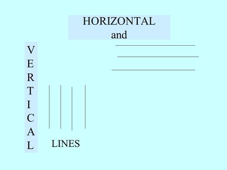 HORIZONTAL and VERTICALVERTICAL LINES. When the ball is put on a Horizontal surface it does not roll off If the surface is tilted and is not horizontal.