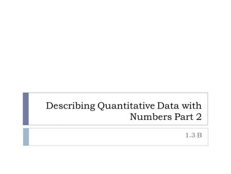Describing Quantitative Data with Numbers Part 2
