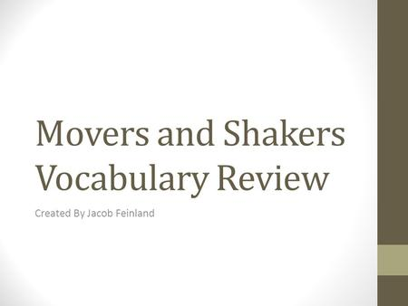 Movers and Shakers Vocabulary Review Created By Jacob Feinland.