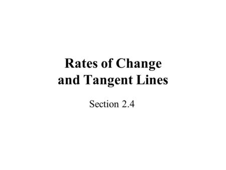 Rates of Change and Tangent Lines Section 2.4. Average Rates of Change The average rate of change of a quantity over a period of time is the amount of.