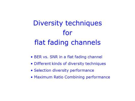 Diversity techniques for flat fading channels BER vs. SNR in a flat fading channel Different kinds of diversity techniques Selection diversity performance.