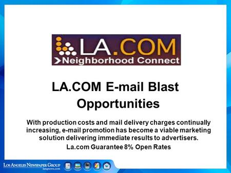 LA.COM E-mail Blast Opportunities With production costs and mail delivery charges continually increasing, e-mail promotion has become a viable marketing.