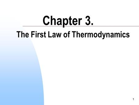 1 Chapter 3. The First Law of Thermodynamics. 2 In this chapter we will introduce the concepts of work and energy, which will lead to the 1 st Law of.